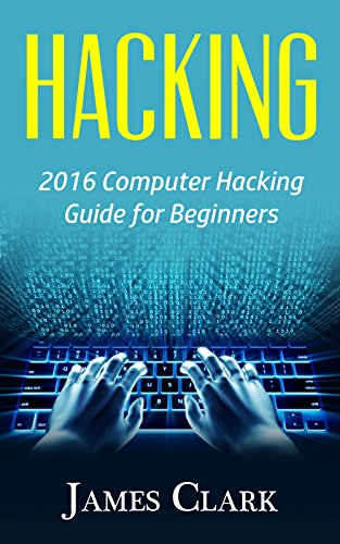 Hacking: 2016 Computer Hacking Guide for Beginners (Computer Hacking,How to Hack,Basic Security, Computer Systems) (English Edition)
