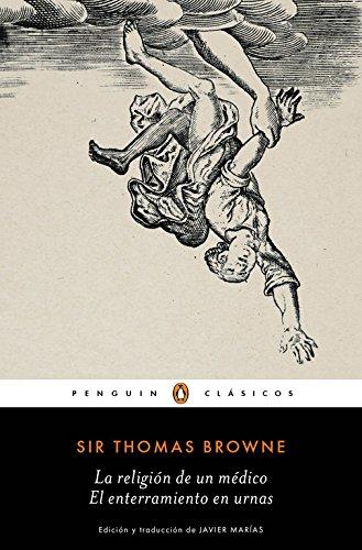 La religión de un médico. El enterramiento en urnas (PENGUIN CLÁSICOS) por Sir Thomas Browne