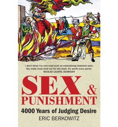 [(Sex and Punishment: Four Thousand Years of Judging Desire)] [Author: Eric Berkowitz] published on (April, 2013)