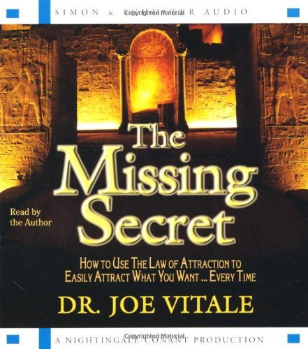 The Missing Secret: How to Use the Law of Attraction to Easily Attract What You Want...Every Time by Joe Vitale (2008-12-16)