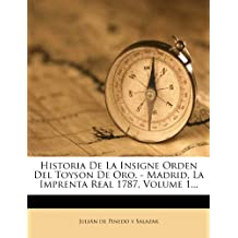 Historia De La Insigne Orden Del Toyson De Oro. - Madrid, La Imprenta Real 1787, Volume 1...