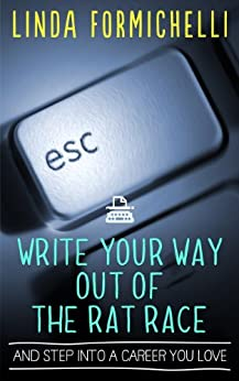 Write Your Way Out of the Rat Race...And Step Into a Career You Love by [Formichelli, Linda]