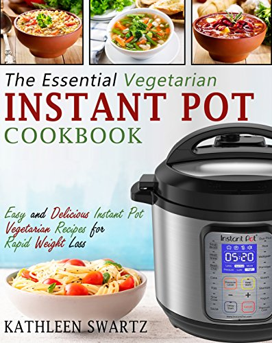 Cooking Essentials (The Essential Vegetarian Instant Pot Cookbook: Easy and Delicious Instant Pot Vegetarian Recipes for Rapid Weight Loss (Instant Pot Vegetarian Cookbook) (English Edition))