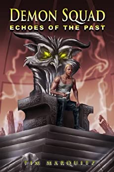 Echoes of the Past (Demon Squad Book 4) by [Marquitz, Tim]