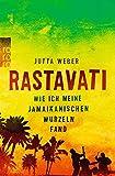 Rastavati: Wie ich meine jamaikanischen Wurzeln fand - Jutta Weber