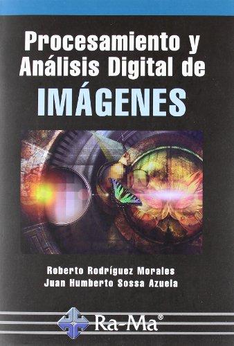 Procesamiento y Análisis Digital de Imágenes por Juan Humberto Sossa Azuela