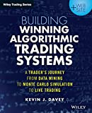 Building Algorithmic Trading Systems: A Trader's Journey From Data Mining to Monte Carlo Simulation to Live Trading. + Website (Wiley Trading Series)