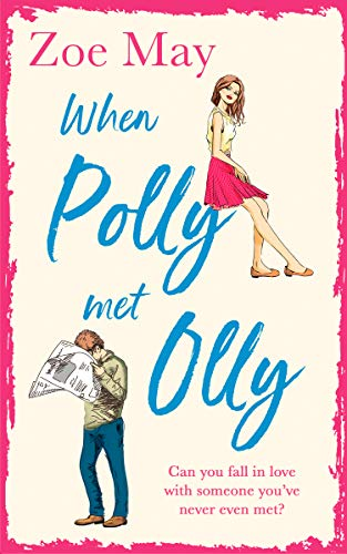 When Polly Met Olly: A fantastically uplifting romantic comedy! by [May, Zoe]