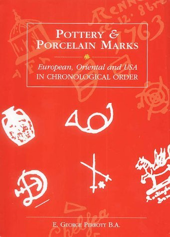Pottery and Porcelain Marks: European, Oriental and USA: European, Oriental and U.S.A. in Chronological Order by George Perrott (1-Sep-1997) Hardcover