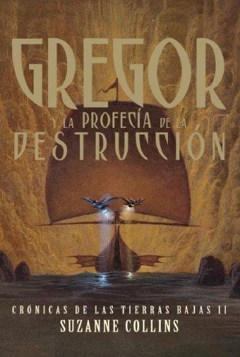 Gregor y la profecia de la destruccion/ Gregor and the Prophecy of the Bane (Cronicas de las tierras bajas) por Suzanne Collinns