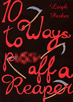 10 Ways To Piss Off A Reaper (10 Ways. Book 2) (English Edition) di [Parker, Leigh]