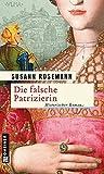 Buchinformationen und Rezensionen zu Die falsche Patrizierin von Susann Rosemann