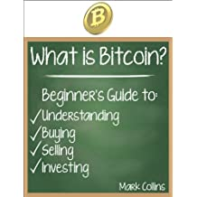 What is Bitcoin? Guide to Understanding, Buying, Selling, and Investing Bitcoins (English Edition)