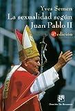 La Sexualidad Segun Juan Pablo II-Cosido by Yves Semen(2005-01-01)