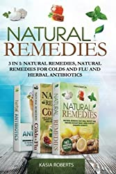 Natural Remedies: 3 in 1: Natural Remedies, Natural Remedies For Colds and Flu and Herbal Antibiotics by Kasia Roberts (2016-03-31)