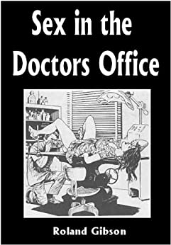 Sex In The Doctors Office: Dominated Virgins Volume 1 (English Edition) par [Gibson, Roland]