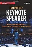 Traumberuf: Keynote Speaker: Wie Sie als Redner durchstarten  - Geschäftsmodell, Kundenakquise und Vorbereitung - Felix Plötz