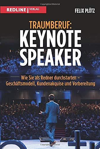 Traumberuf: Keynote Speaker: Wie Sie als Redner durchstarten  - Geschäftsmodell, Kundenakquise und Vorbereitung