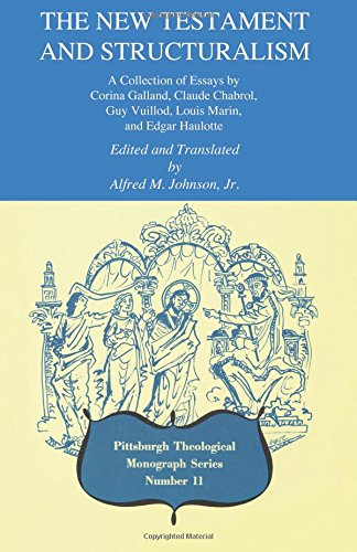 The New Testament and Structuralism: A collection of essays by Corina Galland, Claude Chabrol, Guy Vuillod, Louis Marin, and Edgar Haulotte (Pittsburgh Theological Monograph Series)