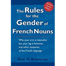 The Rules for the Gender of French Nouns: Revised Fourth Edition by Saul H. Rosenthal (2009-07-09)