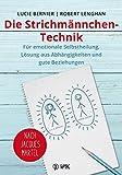 Die Strichmännchen-Technik: Für emotionale Selbstheilung, Lösung aus Abhängigkeiten und für gute Beziehungen - nach Jacques Martel - Lucie Bernier