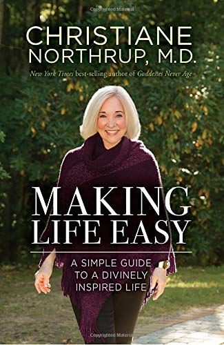 Making Life Easy: A Simple Guide to a Divinely Inspired Life por Dr Christiane Northrup