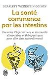 La santé commence par les intestins : Une mine d'informations et de conseils alimentaires et thérapeutiques pour aller bien naturellement !