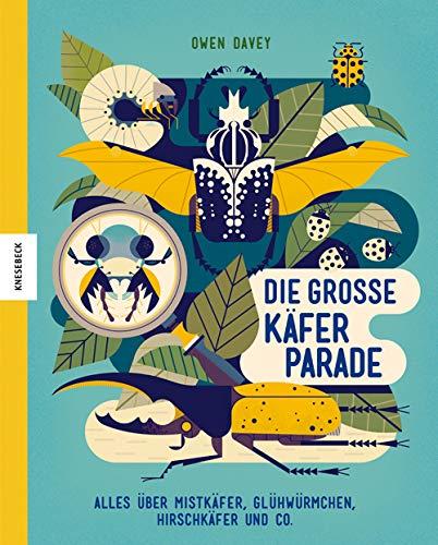 Die große Käferparade: Alles über Mistkäfer, Glühwürmchen, Hirschkäfer und Co.