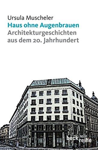 Haus ohne Augenbrauen: Architekturgeschichten aus dem 20. Jahrhundert