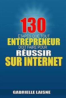 130 Étapes que tout Entrepreneur Doit Faire pour Réussir sur Internet