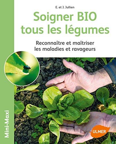 Soigner bio tous les légumes par Jerome Jullien