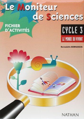 Le Moniteur des Sciences. : Le monde du vivant cycle 3 mallette pédagogique par Bernadette Bornancin