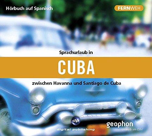 Sprachurlaub in Cuba - Hörbuch auf Spanisch: Zwischen Havanna und Santiago de Cuba (Fernweh)