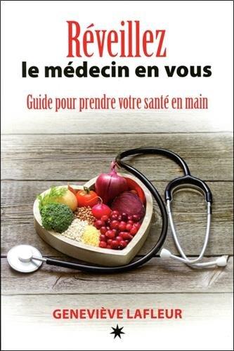 Réveillez le médecin en vous - Guide pour prendre votre santé en main par Geneviève Lafleur