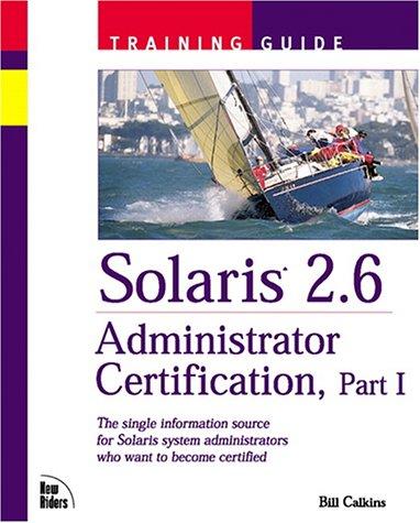 Solaris 2.6 Adminstrator Certification Training Guide, Part I: Pt. 1 (Training Guides) por Bill Calkins