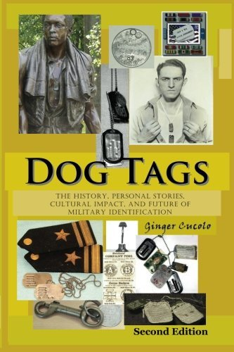 Dog Tags: The History, Personal Stories, Cultural Impact, and Future of Military Identification by Ginger Cucolo (2013-01-22)
