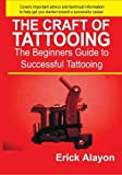 The Craft of Tattooing by Erick Alayon (2007-01-10)