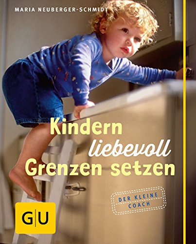 Kindern liebevoll Grenzen setzen (GU Kleiner Coach Partnerschaft & Familie) (Grenzen Bücher)
