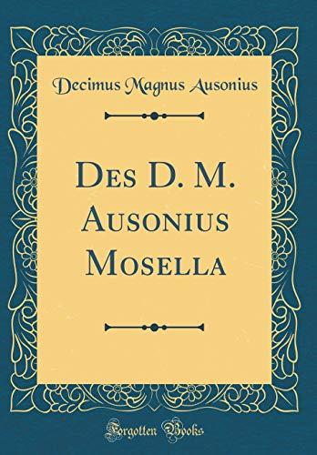 Des D. M. Ausonius Mosella (Classic Reprint)