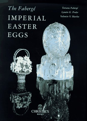 The Faberge Imperial Easter Eggs: The Imperial Easter Eggs (Faberge Imperial)