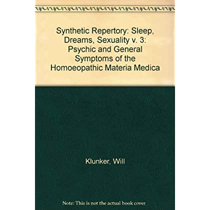 Synthetic Repertory: Sleep, Dreams, Sexuality v. 3: Psychic and General Symptoms of the Homoeopathic Materia Medica
