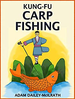Kung Fu Carp Fishing: Tips and techniques for fly fishing for carp (catching carp, catching carp with flies, how to catch carp, fly casting for carp, fly casting) (English Edition) di [Dailey-McIlrath, Adam, Publishing, Iron Ring]