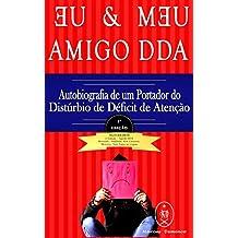 EU & MEU AMIGO DDA — Autobiografia de um Portador do Transtorno do Déficit de Atenção com Hiperatividade (TDAH) (Portuguese Edition)