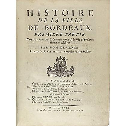 Histoire de la ville de Bordeaux Première partie contenant les évènements civils & la vie de plusieurs hommes célèbres