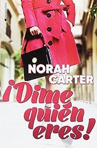 ¡Dime quién eres! par Norah Carter