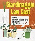 Scarica Libro Giardinaggio low cost 100 modi per creare un oasi di verde a casa vostra (PDF,EPUB,MOBI) Online Italiano Gratis