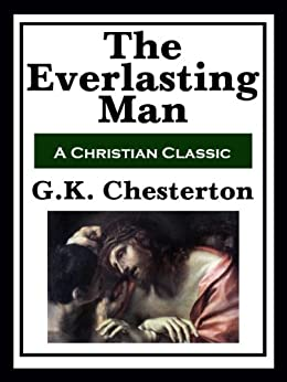 The Everlasting Man  (with linked TOC) by [Chesterton, G K.]