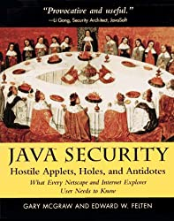 Java Security: Hostile Applets, Holes and Antidotes - What Every Netscape and Internet Explorer Needs to Know