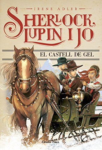 El castell de gel (Sherlock, Lupin i jo Book 5) (Catalan Edition) por Irene Adler