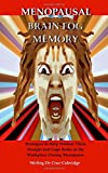 Menopausal Brain Fog Memory: Strategies to Help Women Think Straight and Cope Better in the Workplace During Menopause (Menopause, Menopausal, ... / Personal Growth / Memory Improvement)